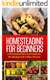 Homesteading For Beginners: A Homestead Survival Guide for the Backyard & Urban Farmer (Homesteading & Urban Farming)