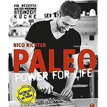 PALEO power for life: Paleo - Steinzeit Diät: ohne Hunger abnehmen, fit und schlank werden - Power for Life. 115 Rezepte aus der modernen Steinzeitküche ... und Gemüse. Glutenfrei und laktosefrei.