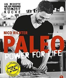 PALEO power for life: 115 Rezepte aus der modernen Steinzeitküche