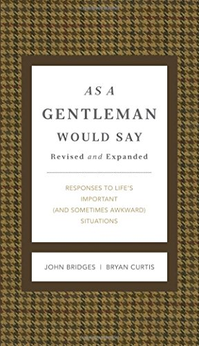 As a Gentleman Would Say Revised and Expanded: Responses to Life's Important (and Sometimes Awkward) Situations (GentleManners)