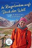 In Ringelsocken aufs Dach der Welt: Auf die höchsten Gipfel aller Kontinente (Kultur erleben im GMEINER-Verlag) - Julia E. Schultz