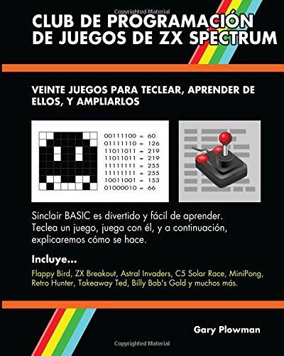 Club De Programación De Juegos De ZX Spectrum: Veinte juegos para teclear, aprender de ellos, y ampliarlos por Gary Plowman