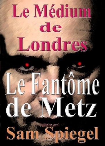 Le Médium de Londres - Le Fantôme de Metz (Volume 1 – Trilogie) par Sam Spiegel