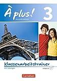À plus! - Nouvelle édition: Band 3 - Klassenarbeitstrainer mit Audio-CD: Mit Lösungen als Download
