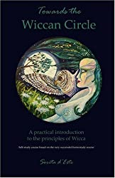 Towards the Wiccan Circle - A Practical Introduction to the Principles of Wicca by Sorita d'Este (2008-09-30)
