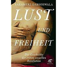 Lust und Freiheit: Die Geschichte der ersten sexuellen Revolution