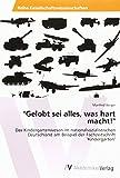Gelobt sei alles, was hart macht!: Das Kindergartenwesen im nationalsozialistischen Deutschland am Beispiel der Fachzeitschrift Kindergarten