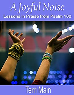 A Joyful Noise: Lessons in Praise from Psalm 100 (Wordmaster Bible Study Library) (English Edition) par [Main, Terri]