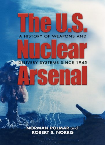 The U.S. Nuclear Arsenal: A History of Weapons and Delivery Systems since 1945