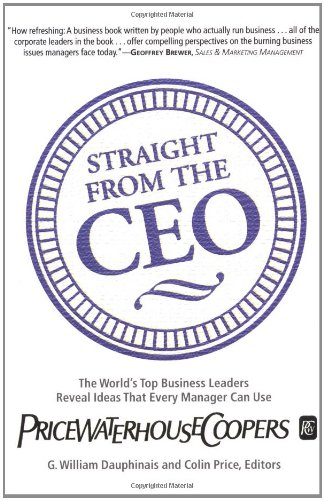 straight-from-the-ceo-the-worlds-top-business-leaders-reveal-ideas-that-every-manager-can-use