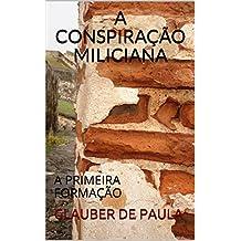 A CONSPIRAÇÃO MILICIANA: A PRIMEIRA FORMAÇÃO (Portuguese Edition)