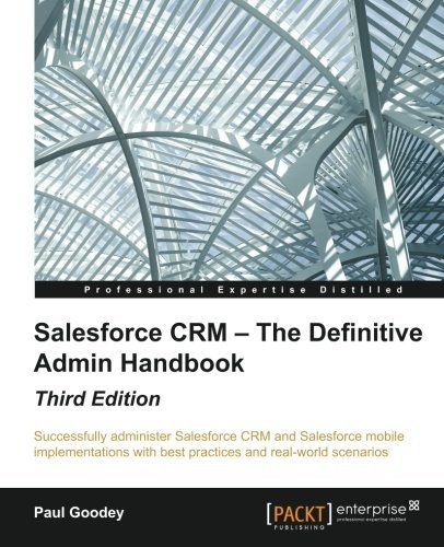 Salesforce CRM - The Definitive Admin Handbook - Third Edition by Paul Goodey (2015-01-26)