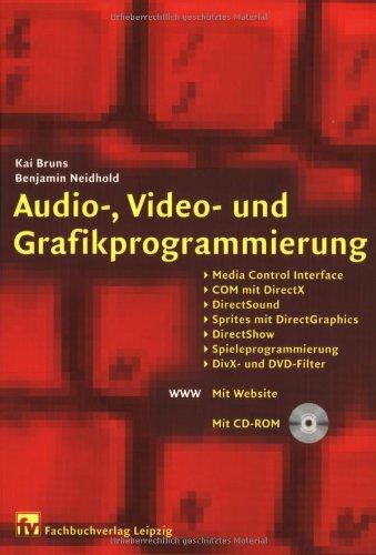 Audio-, Video- und Grafikprogrammierung: Media Control Interface, COM mit DirectX, DirectSound, Sprites mit DirectGraphics, DirectShow, Spieleprogrammierung, DirX- und DVD-Filter