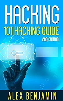 Hacking: 101 Hacking Guide: Computer Hacking, 2nd edition (Tech Geek Book 3) by [Benjamin, Alex]