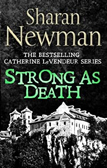 Strong as Death: Number 4 in series (Catherine LeVendeur Mysteries) by [Newman, Sharan]