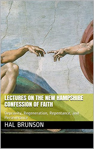 Lectures on the New Hampshire Confession of Faith: Depravity, Regeneration, Repentance, and Perseverance (English Edition) -