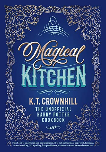 Magical Kitchen: The Unofficial Harry Potter Cookbook por K.T. Crownhill