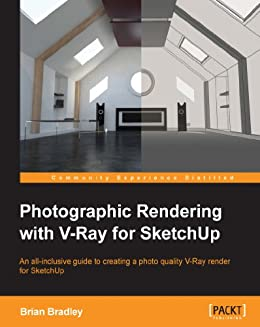 Photographic Rendering with VRay for SketchUp par [Bradley, Brian]
