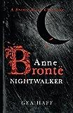 Anne Brontë Nightwalker: A Brontë Blood Chronicle: Volume 1 (Brontë Blood Chronicles)