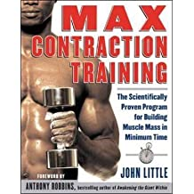 [Max Contraction Training: The Scientifically Proven Program for Building Muscle Mass in Minimum Time] (By: John Little) [published: January, 2004]