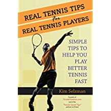 Real Tennis Tips For Real Tennis Players: Simple Tips To Help You Play Better Tennis Fast (English Edition)