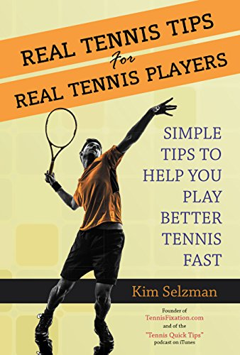Real Tennis Tips For Real Tennis Players: Simple Tips To Help You Play Better Tennis Fast PDF Descarga gratuita
