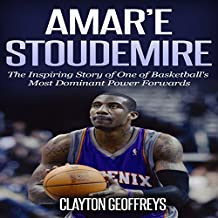Amar'e Stoudemire: The Inspiring Story of One of Basketball's Most Dominant Power Forwards