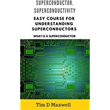 Superconductors. Superconductivity : Easy course for understanding superconductors (What is a superconductor) (English Edition)