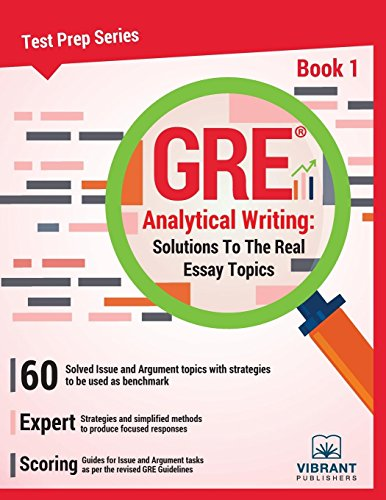 GRE Analytical Writing: Solutions to the Real Essay Topics- Book 1: Volume 1 (Test Prep Series) por Vibrant Publishers