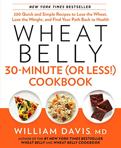 Wheat Belly 30-Minute (or Less!) Cookbook: 200 Quick and Simple Recipes to Lose the Wheat, Lose the Weight, and Find Your Path Back to Health (English Edition) por William Davis