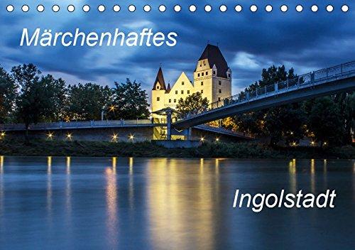 Märchenhaftes Ingolstadt (Tischkalender 2019 DIN A5 quer): Bilder von Ingolstadt aus vier Jahreszeiten (Monatskalender, 14 Seiten ) (CALVENDO Orte)