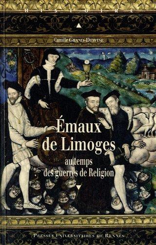 Emaux de Limoges au temps des guerres de Religion par Camille Grand-Dewyse