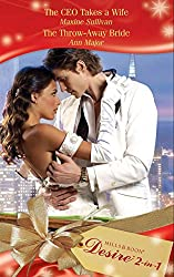 The CEO Takes a Wife / The Throw-Away Bride: The CEO Takes a Wife / The Throw-Away Bride (Mills & Boon Desire) (Mills and Boon Desire)