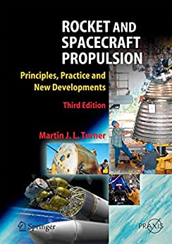 Rocket and Spacecraft Propulsion: Principles, Practice and New Developments (Springer Praxis Books) by [Turner, Martin J. L.]