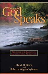 When God Speaks: Receiving and Walking in Supernatural Revelation by Chuck D. Pierce (2003-02-10)
