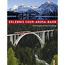 Erlebnis Chur-Arosa-Bahn - StreifzugdurchdasSchanfigg 100JahreChur-Arosa-Bahn1914-2014