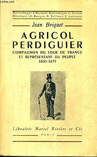 Agricol Perdiguier, Compagnon du Tour de France et Representant du Peuple (1805-1875).