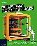 3D-Drucken für Einsteiger: Ohne Frust 3D-Drucker selbst nutzen   Bausätze, Dienstleister, Druckverfahren, Fertiggeräte, Materialien, Modelle und Software (Schnelleinstieg)