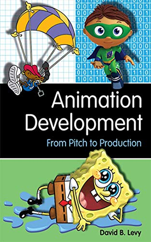 Animation Development: From Pitch to Production por David B. Levy