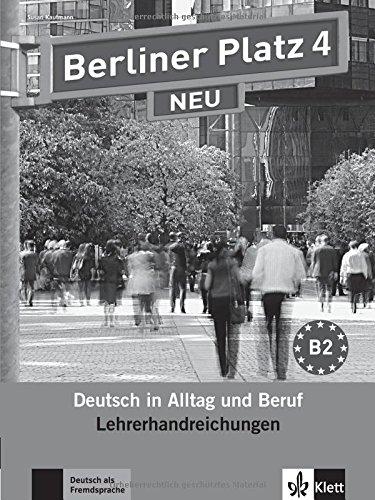 Berliner Platz 4 NEU: Deutsch in Alltag und Beruf. Lehrerhandbuch (Berliner Platz NEU) - Vier Plätze