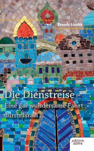 Buch: Die Dienstreise - Eine gar wundersame Reise durch Israel von Traude Litzka