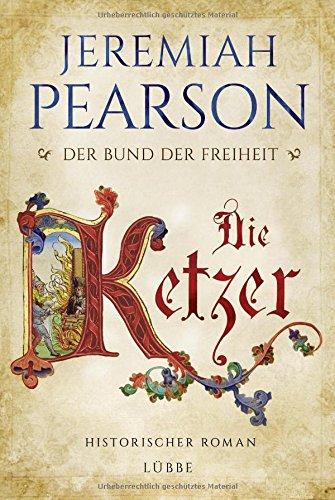 die-ketzer-der-bund-der-freiheit-historischer-roman-freiheitsbund-saga-band-2