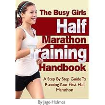 Half Marathon Training (The Busy Girls Half Marathon Training Handbook - A Step By Step Guide To Running Your First Half Marathon) (English Edition)