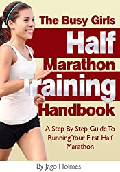 Half Marathon Training (The Busy Girls Half Marathon Training Handbook - A Step By Step Guide To Running Your First Half Marathon) (English Edition)