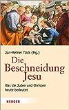 Beschneidung Jesu: Was sie Juden und Christen heute bedeutet