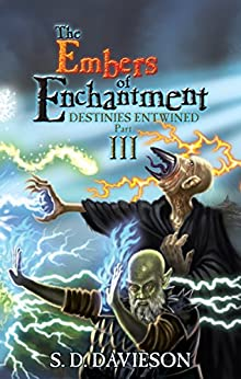 The Embers Of Enchantment: Destinies Entwined: Part III by [Davieson, S.D.]