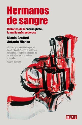Hermanos de sangre: Historias de la 'Ndragheta la mafia más poderosa por Nicola Gratteri