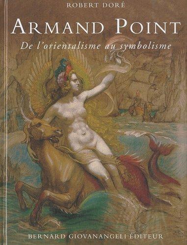 Armand Point: De l'orientalisme au symbolisme - 1861-1932.
