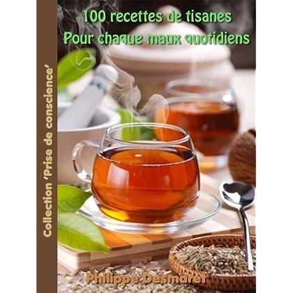 100 Recettes de tisanes pour chaque maux quotidiens (Collection 'Prise de conscience' t. 3)