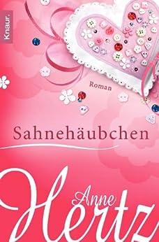 Sahnehäubchen: Roman von [Hertz, Anne]